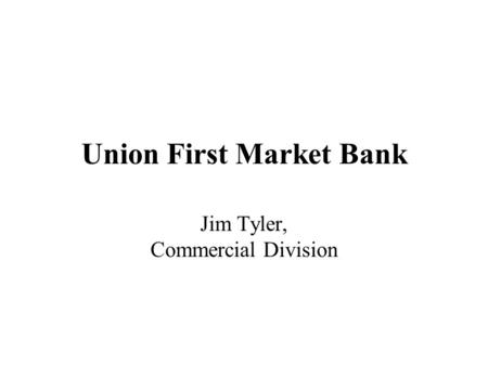 Union First Market Bank Jim Tyler, Commercial Division.
