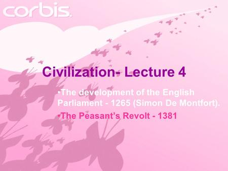 Civilization- Lecture 4 The development of the English Parliament - 1265 (Simon De Montfort). The Peasant's Revolt - 1381.