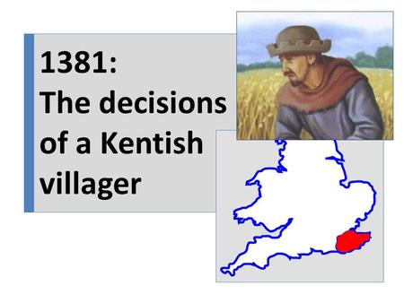 1381: The decisions of a Kentish villager. A Man of Importance You are an important man in your village, trusted by the other villagers. This year they've.