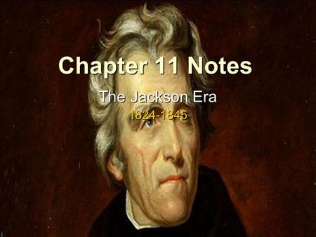 Chapter 11 Notes The Jackson Era 1824-1845. Jacksonian Democracy Elections of 1824 & 1828 1) 4 candidates run for President in 1824 1) 4 candidates run.