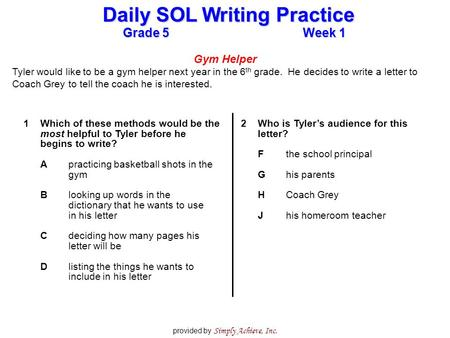 Grade 5Week 1 Daily SOL Writing Practice provided by Simply Achieve, Inc. Gym Helper Tyler would like to be a gym helper next year in the 6 th grade. He.