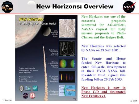 A. Stern 12 June 2003 New Horizons: Overview New Horizons was one of the consortia proposals submitted for AO-OSS-01, NASA's request for flyby mission.