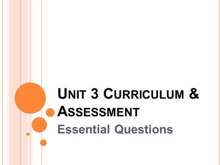 U NIT 3 C URRICULUM & A SSESSMENT Essential Questions.