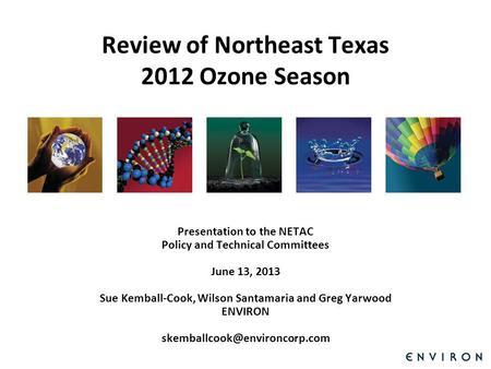Template Review of Northeast Texas 2012 Ozone Season Presentation to the NETAC Policy and Technical Committees June 13, 2013 Sue Kemball-Cook, Wilson Santamaria.