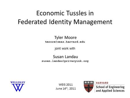 Economic Tussles in Federated Identity Management Tyler Moore joint work with Susan Landau WEIS 2011.