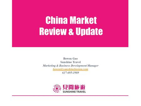 China Market Review & Update Bowen Gao Sunshine Travel Marketing & Business Development Manager 617-695-1989.