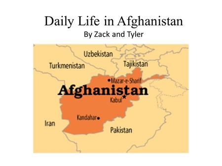 Daily Life in Afghanistan By Zack and Tyler. Poverty is a widespread problem Many people are without clean water.