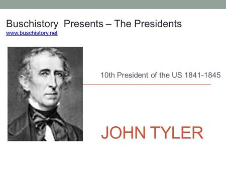 JOHN TYLER 10th President of the US 1841-1845. The Election 1. President: John Tyler__ Number 10 VP – None 2. Political Party _Whig 3. Term of Office.