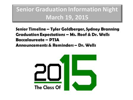 Senior Graduation Information Night March 19, 2015 Senior Graduation Information Night March 19, 2015 Senior Timeline – Tyler Goldberger, Sydney Branning.