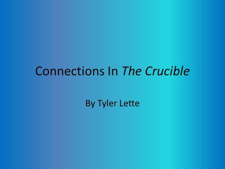 Connections In The Crucible By Tyler Lette. Fear in The Crucible In the Crucible the town feared the thought of anything that wasn't simple. They also.