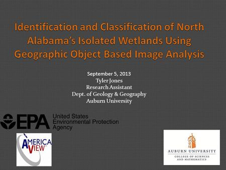 September 5, 2013 Tyler Jones Research Assistant Dept. of Geology & Geography Auburn University.
