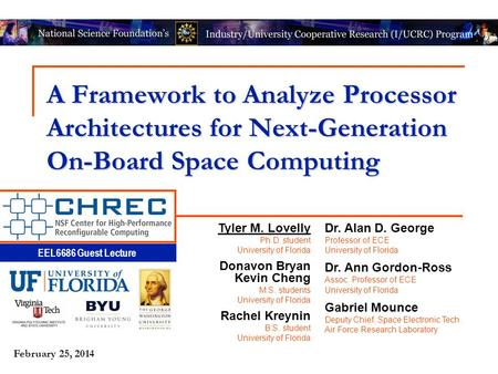 EEL6686 Guest Lecture February 25, 2014 A Framework to Analyze Processor Architectures for Next-Generation On-Board Space Computing Tyler M. Lovelly Ph.D.