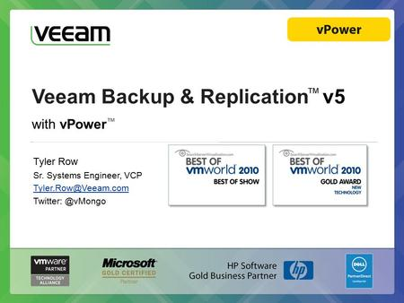 Veeam Backup & Replication ™ v5 with vPower ™ Tyler Row Sr. Systems Engineer, VCP