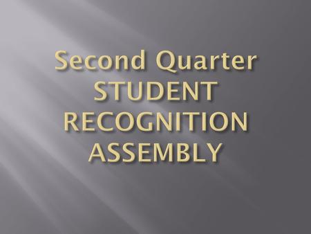 Second Quarter STUDENT RECOGNITION ASSEMBLY