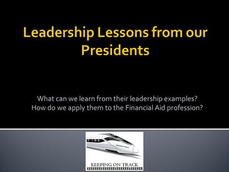 What can we learn from their leadership examples? How do we apply them to the Financial Aid profession?