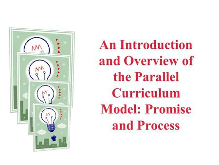 An Introduction and Overview of the Parallel Curriculum Model: Promise and Process Explanation: Welcome to our online support materials for those of you.