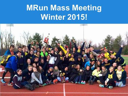 MRun Mass Meeting Winter 2015!. Board Introductions Harrison Clark President Caci Dishman Vice President John Holmes Distance Training Tyler Kristoff.