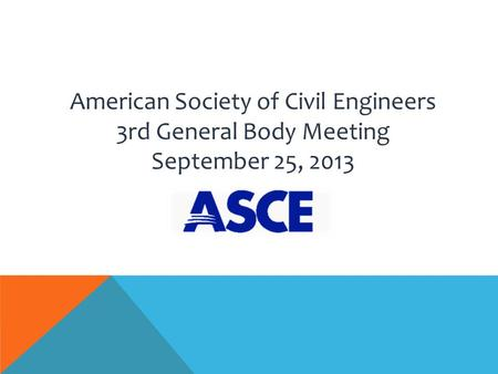 American Society of Civil Engineers 3rd General Body Meeting September 25, 2013.