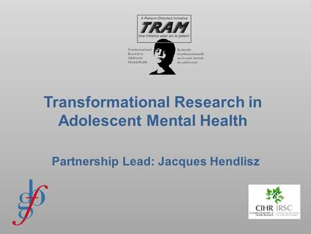 Transformational Research in Adolescent Mental Health Partnership Lead: Jacques Hendlisz.