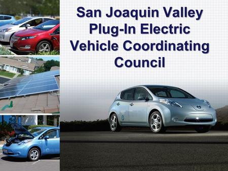 1 www.energycenter.org San Joaquin Valley Plug-In Electric Vehicle Coordinating Council.