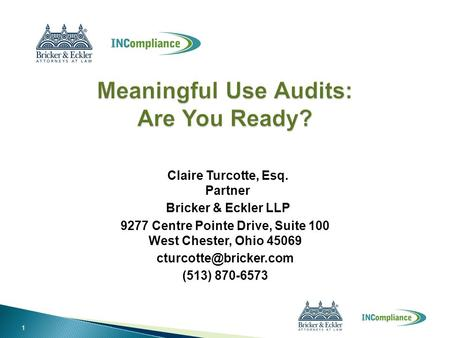 Claire Turcotte, Esq. Partner Bricker & Eckler LLP 9277 Centre Pointe Drive, Suite 100 West Chester, Ohio 45069 (513) 870-6573 1.