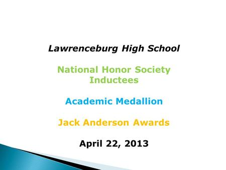 Lawrenceburg High School National Honor Society Inductees Academic Medallion Jack Anderson Awards April 22, 2013.