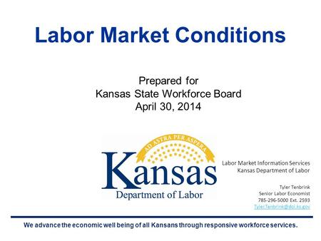 We advance the economic well being of all Kansans through responsive workforce services. Labor Market Conditions Prepared for Kansas State Workforce Board.