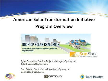 American Solar Transformation Initiative Program Overview Tyler Espinoza, Senior Project Manager, Optony Inc. Ben Foster, Senior.