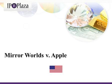 Mirror Worlds v. Apple. In 2008, the technology company Mirror Worlds, LLC filed suit against Apple, Inc. for patent infringement in the US District Court.