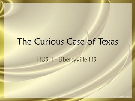 The Curious Case of Texas HUSH - Libertyville HS.