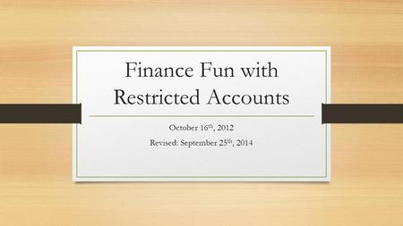 Finance Fun with Restricted Accounts October 16 th, 2012 Revised: September 25 th, 2014.