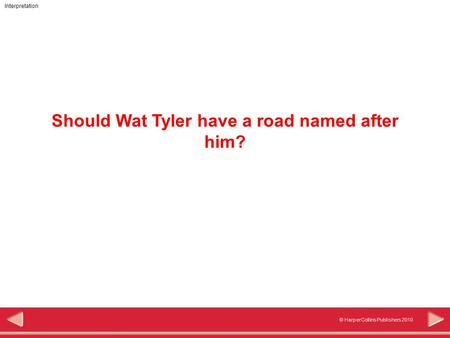 Interpretation © HarperCollins Publishers 2010 Should Wat Tyler have a road named after him?