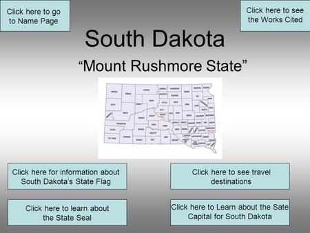 "South Dakota "" Mount Rushmore State"" Click here for information about South Dakota's State Flag Click here to see travel destinations Click here to learn."