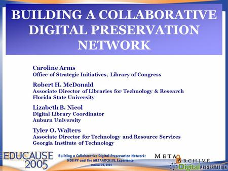 BUILDING A COLLABORATIVE DIGITAL PRESERVATION NETWORK Caroline Arms Office of Strategic Initiatives, Library of Congress Robert H. McDonald Associate Director.