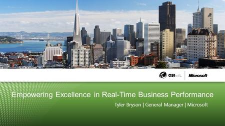 Empowering Excellence in Real-Time Business Performance Tyler Bryson | General Manager | Microsoft.