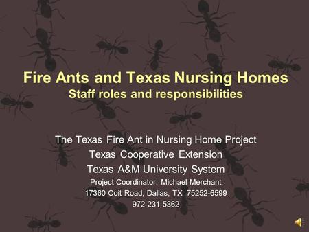 Fire Ants and Texas Nursing Homes Staff roles and responsibilities The Texas Fire Ant in Nursing Home Project Texas Cooperative Extension Texas A&M University.