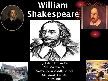 4/12/10 William Shakespeare By Tyler Hernandez Ms. Marshall ¾ Walter Stiern Middle School Standard HSS 7.8 2009-2010.