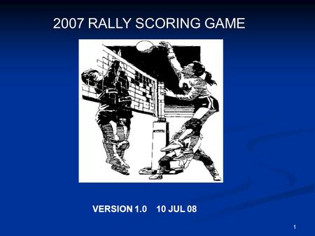 1 2007 RALLY SCORING GAME VERSION 1.0 10 JUL 08. 2 This is a varsity match between Tyler HS and Billings HS played at Tyler Coliseum. Tyler HS is the.