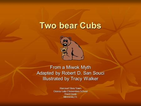 Two bear Cubs From a Miwok Myth Adapted by Robert D. San Souci