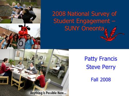 2008 National Survey of Student Engagement – SUNY Oneonta Patty Francis Steve Perry Fall 2008.