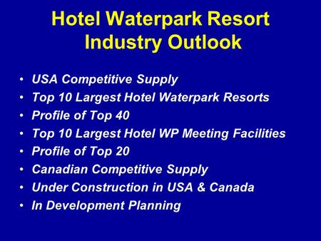 Hotel Waterpark Resort Industry Outlook USA Competitive Supply Top 10 Largest Hotel Waterpark Resorts Profile of Top 40 Top 10 Largest Hotel WP Meeting.