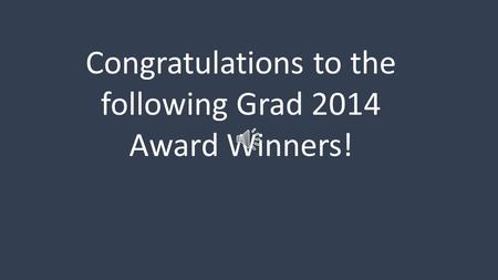 Congratulations to the following Grad 2014 Award Winners!