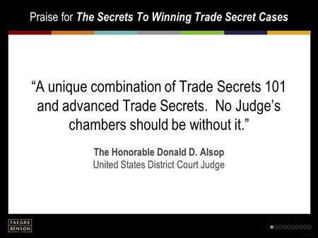 "Praise for The Secrets To Winning Trade Secret Cases fb.us.4710413 ""A unique combination of Trade Secrets 101 and advanced Trade Secrets. No Judge's chambers."