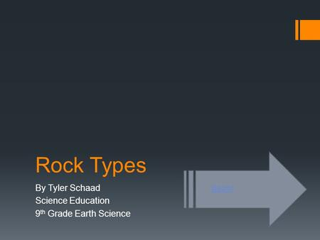 Rock Types By Tyler Schaad Science Education 9 th Grade Earth Science Begin!