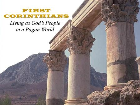 FIRST CORINTHIANS Living as God's People in a Pagan World.