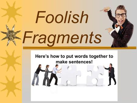 Here's how to put words together to make sentences!