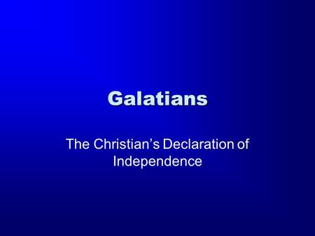 Galatians The Christian's Declaration of Independence.