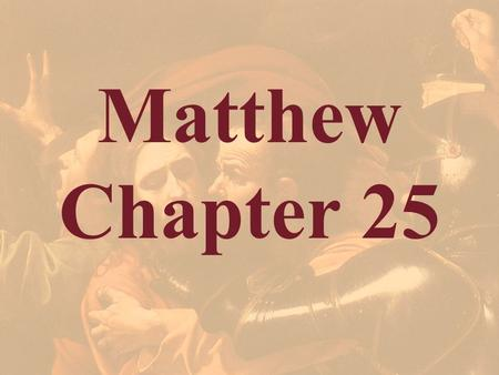 Matthew Chapter 25. The Ten Virgins Matthew 25:1-13.