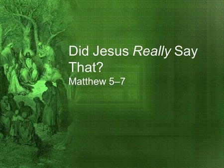 Did Jesus Really Say That? Matthew 5–7. Responding to Jesus Matthew 7:13-29.