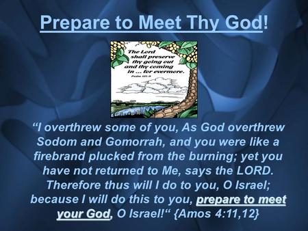 "Prepare to Meet Thy God! prepare to meet your God, ""I overthrew some of you, As God overthrew Sodom and Gomorrah, and you were like a firebrand plucked."